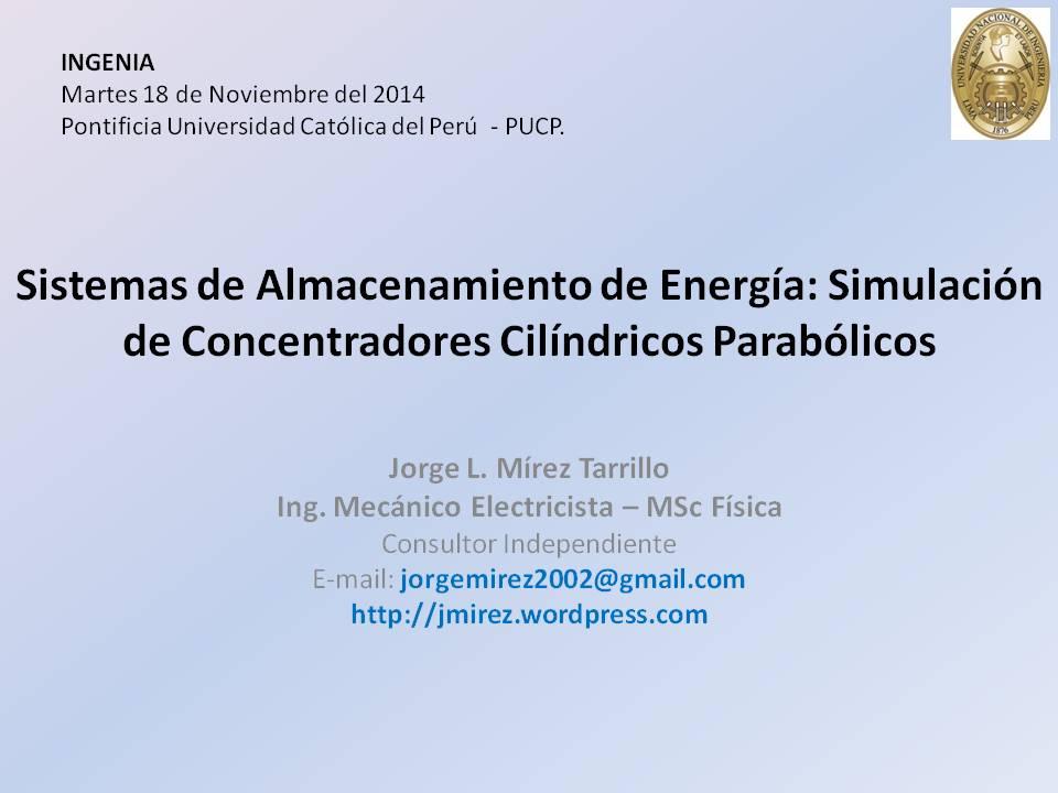 Conferencia: Sistemas de Almacenamiento de Energía: Simulación de Concentradores Cilíndricos Parabólicos. INGENIA - 18 Nov 2014 Pontificia Universidad Católica del Perú, Lima - PERU (1/6)